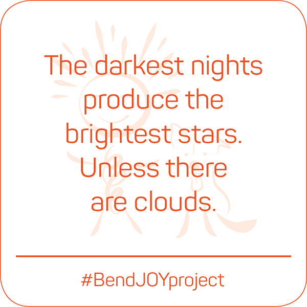 The darkest nights produce the brightest stars. Unless there are clouds. #BendJOYProject