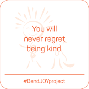 You will never regret being kind. #BendJOYProject