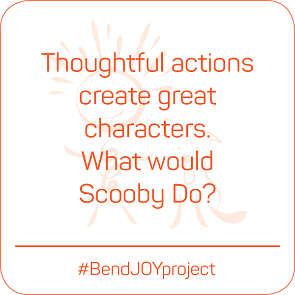 Thoughtful actions create great characters. What would Scooby do? #BendJOYProject