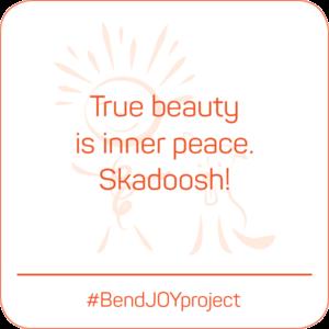 True beauty is inner peace. Skadoosh! #BendJOYProject