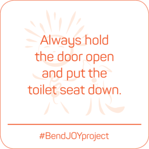 Always hold the door open and put the toilet seat down. #BendJOYProject