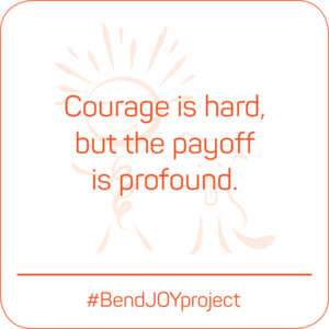 Courage is hard, but the payoff is profound. #BendJOYProject