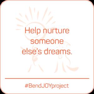 Help nurture someone else's dreams. #BendJOYProject