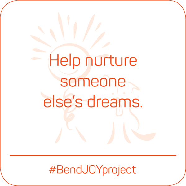 Help nurture someone else's dreams. #BendJOYProject
