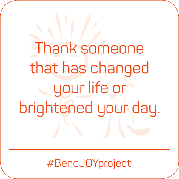 Thank someone who has changed your life or brightened your day. #BendJOYProject