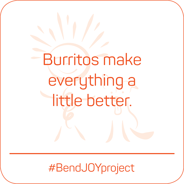 Burritos make everything a little better. #BendJOYProject