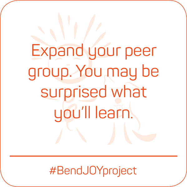 Expand your peer group. You may be surprised what you'll learn. #BendJOYProject
