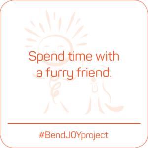 Spend time with a furry friend. #BendJOYProject